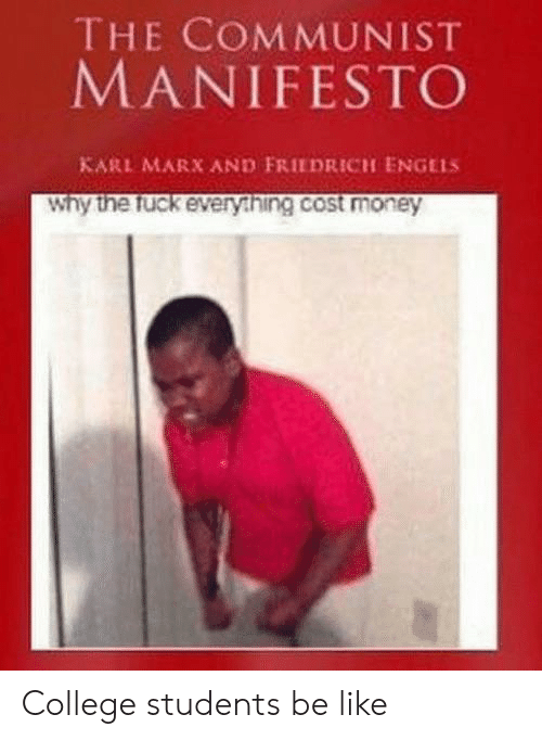 why the fuck: THE COMMUNIST  MANIFESTO  KARL MARX AND FRIEDRICH ENGELS  Why the fuck every.hing.cost money College students be like