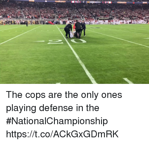 Sports, Cops, and  Defense: The cops are the only ones playing defense in the #NationalChampionship https://t.co/ACkGxGDmRK