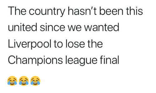 Memes, Liverpool F.C., and Champions League: The country hasn't been this  united since we wanted  Liverpool to lose the  Champions league final 😂😂😂