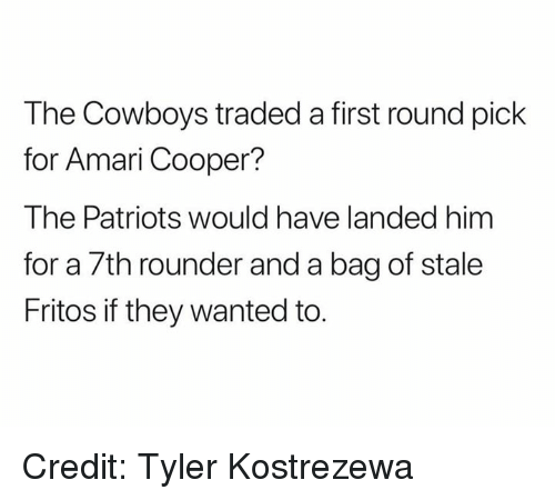 first-round-pick: The Cowboys traded a first round pick  for Amari Cooper?  The Patriots would have landed hinm  for a 7th rounder and a bag of stale  Fritos if they wanted to. Credit: Tyler Kostrezewa