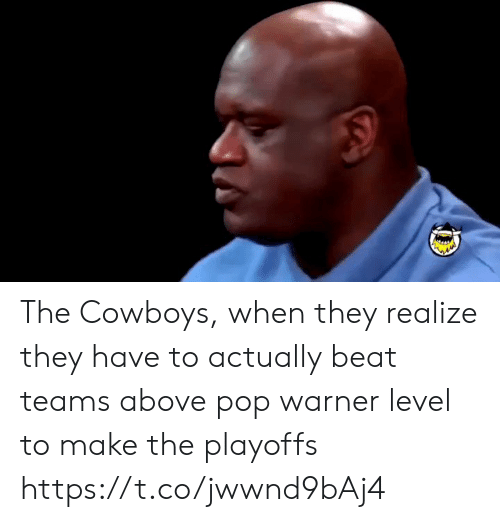 Dallas Cowboys: The Cowboys, when they realize they have to actually beat teams above pop warner level to make the playoffs https://t.co/jwwnd9bAj4