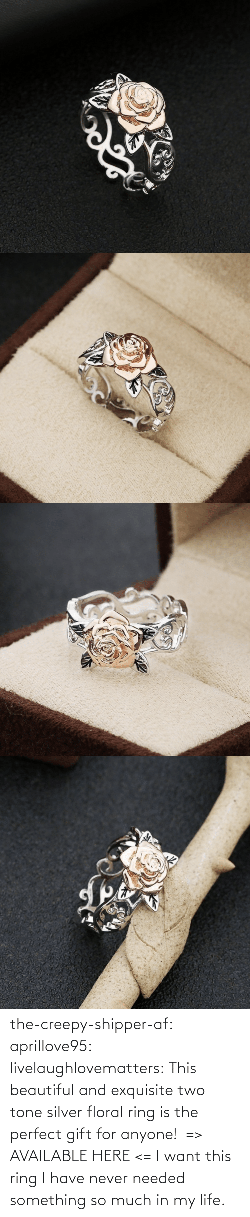 Creepy: the-creepy-shipper-af: aprillove95:  livelaughlovematters:  This beautiful and exquisite two tone silver floral ring is the perfect gift for anyone!  => AVAILABLE HERE <=    I want this ring   I have never needed something so much in my life.