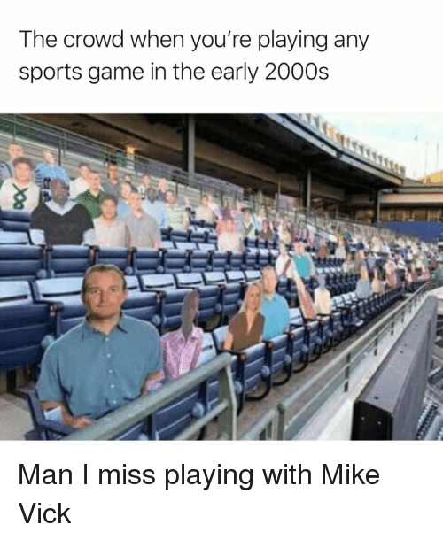 early 2000s: The crowd when you're playing any  sports game in the early 2000s Man I miss playing with Mike Vick