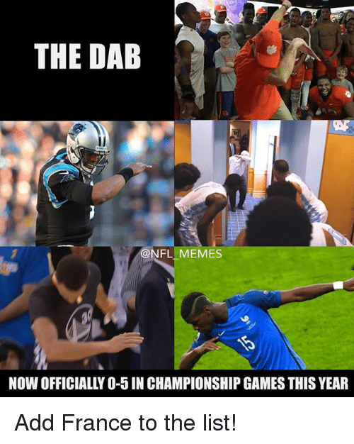 The Dab, Meme, and Memes: THE DAB  @NFL MEMES  NOW OFFICIALLY O-5 IN CHAMPIONSHIP GAMES THIS YEAR Add France to the list!