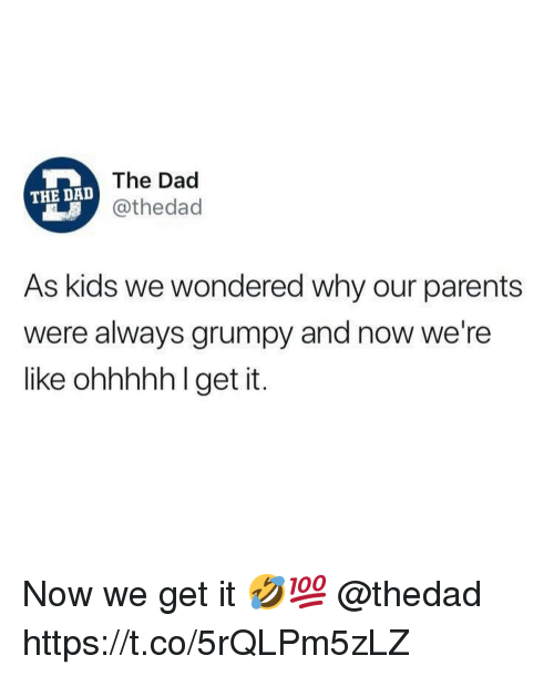 We Get It: The Dad  @thedac  THE DAD  As kids we wondered why our parents  were always grumpy and now we're  like ohhhhh I get it Now we get it 🤣💯 @thedad https://t.co/5rQLPm5zLZ