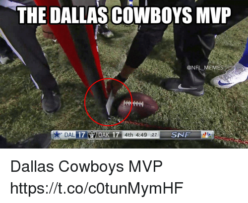 Dallas Cowboys, Football, and Meme: THE DALLAS COWBOYS MVP  @NFL MEME  17 OAK 17  SNF Dallas Cowboys MVP https://t.co/c0tunMymHF