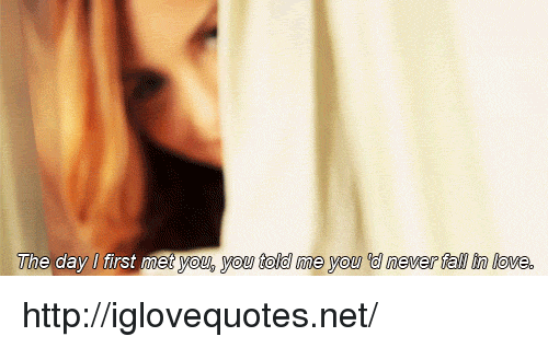 Fall, Love, and Yo: The day I first met yo  u, you told me you 'd never fall tn love. http://iglovequotes.net/