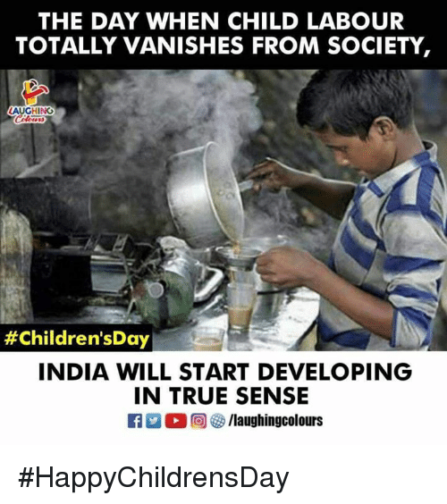 True, India, and Indianpeoplefacebook: THE DAY WHEN CHILD LABOUR  TOTALLY VANISHES FROM SOCIETY,  AUGHING  #Children'sDay  INDIA WILL START DEVELOPING  IN TRUE SENSE  R 回69 /laughingcolours #HappyChildrensDay
