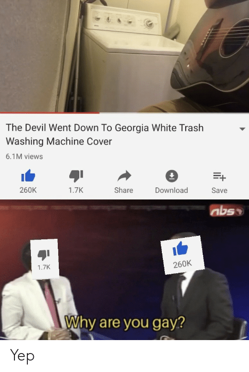 Georgia: The Devil Went Down To Georgia White Trash  Washing Machine Cover  6.1M views  260K  Download  1.7K  Share  Save  abso  260K  1.7K  Why are you gay? Yep