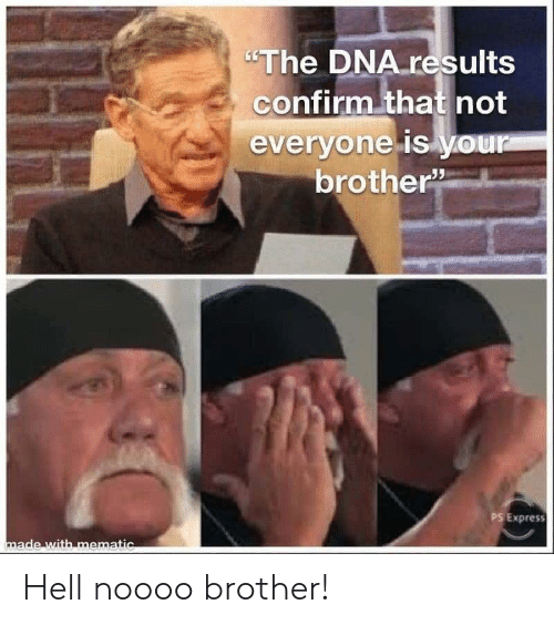 "Express, Hell, and Dna: ""The DNA results  confirm that not  everyone is your  brother  PS Express  made with mematic Hell noooo brother!"
