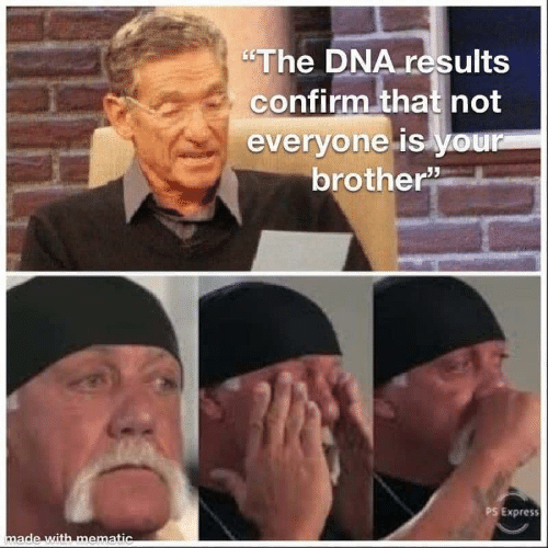 "Express, Dna, and Brother: ""The DNA results  confirm that not  everyone is your  brother  PS Express  made with mematic"