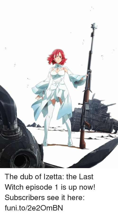 Dank, Ups, and 🤖: The dub of Izetta: the Last Witch episode 1 is up now! Subscribers see it here: funi.to/2e2OmBN