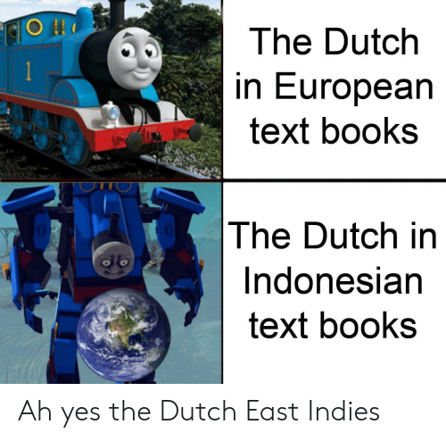 Books, Text, and Dutch Language: The Dutch  RiH O  in European  text books  The Dutch in  Indonesian  text books Ah yes the Dutch East Indies