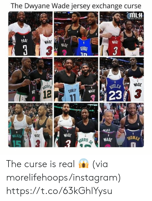 Dwyane Wade, Instagram, and Paul: The Dwyane Wade jersey exchange curse  MLH  PAUL  WADE  WADE  WADE  3  3  GEARGE  3  ROZES  12  WADE  BUTLER  CONLET  WADE  23 3  NAKE  WALKER  WADE  MOMAS  15  HORRIS  WADE  3 The curse is real 😱 (via morelifehoops/instagram) https://t.co/63kGhlYysu