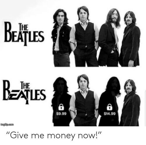 """imgflip: THE  EAȚLES  Betues  BEATLES  THE  $14.99  $9.99  imgflip com """"Give me money now!"""""""