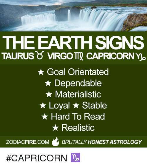 no goal: THE EARTH SIGNS  TAURUS VIRGOTT CAPRICORN no  Goal Orientated  Dependable  Materialistic  Loyal Stable  Hard To Read  Realistic  ZODIACFIRE.COM  BRUTALLY HONESTASTROLOGY #CAPRICORN ♑