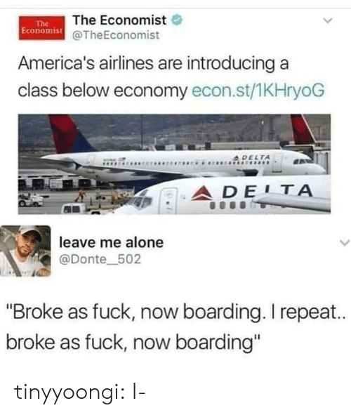 """As Fuck: The Economist  Economist@TheEconomist  The  America's airlines are introducing a  class below economy econ.st/1KHryoG  A DELTA  ADE1Α  leave me alone  L  @Donte_502  """"Broke as fuck, now boarding. I repea..  broke as fuck, now boarding"""" tinyyoongi: I-"""