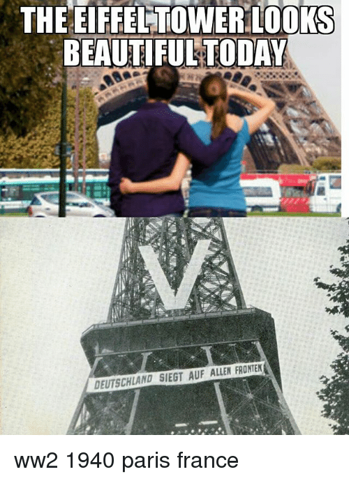 Eiffel Towering: THE EIFFEL TOWER LOOKS  BEAUTIFUL TODAY  DEUTSCHLAND SIEGT AUF ALLEN FRONTEN ww2 1940 paris france