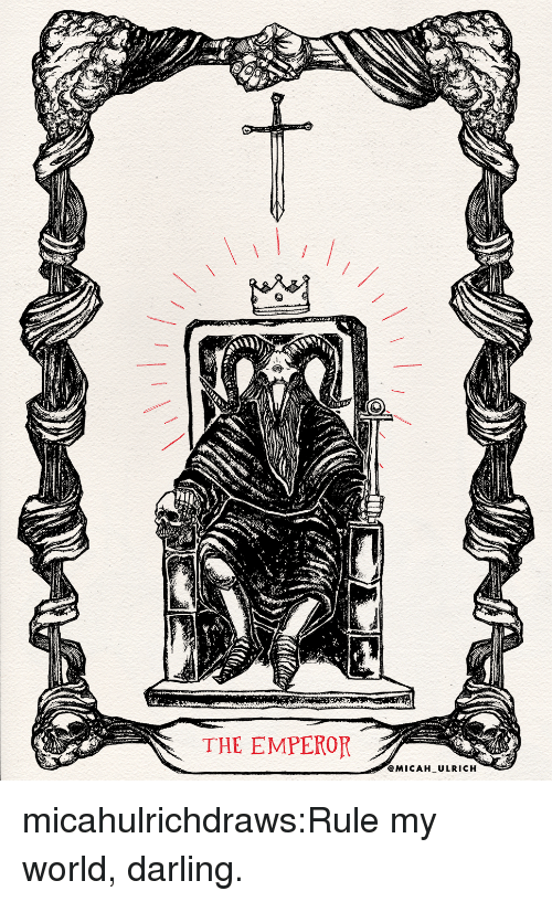 The Emperor: THE EMPEROR  @MICAH ULRICH micahulrichdraws:Rule my world, darling.
