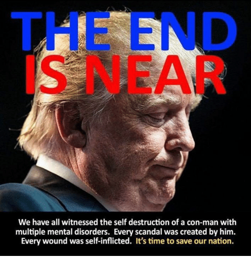 Scandal, Time, and Him: THE END  IS NEAR  We have all witnessed the self destruction of a con-man with  multiple mental disorders. Every scandal was created by him.  Every wound was self-inflicted. It's time to save our nation.