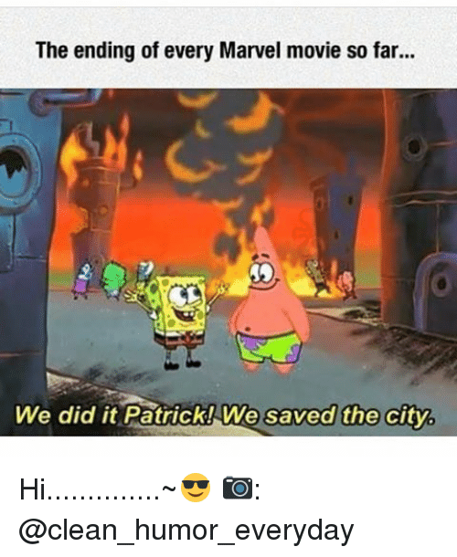 We Did It Patrick We Saved The City: The ending of every Marvel movie so far...  We did it Patrick! We saved the city. Hi..............~😎 📷: @clean_humor_everyday