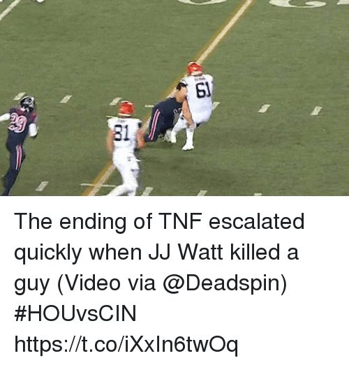 Sports, Jj Watt, and Video: The ending of TNF escalated quickly when JJ Watt killed a guy  (Video via @Deadspin) #HOUvsCIN https://t.co/iXxIn6twOq