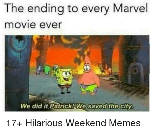 We Did It Patrick We Saved The City: The ending to every Marvel  movie ever  We did it Patrick!We  saved the city 17+ Hilarious Weekend Memes