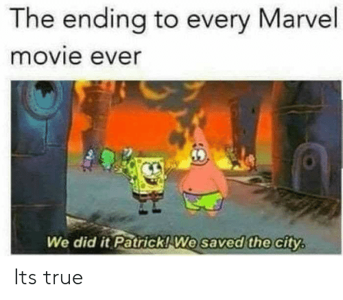 We Did It Patrick We Saved The City: The ending to every Marvel  movie ever  We did it Patrick! We  saved the city, Its true
