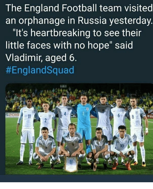 """football team: The England Football team visited  an orphanage in Russia yesterday.  """"It's heartbreaking to see their  little faces with no hope"""" said  Vladimir, aged 6.  #EnglandSquad  9  10  3"""