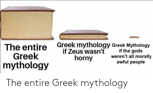 Greek: The entire Greek mythology