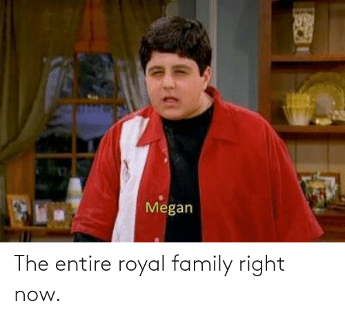Royal family: The entire royal family right now.