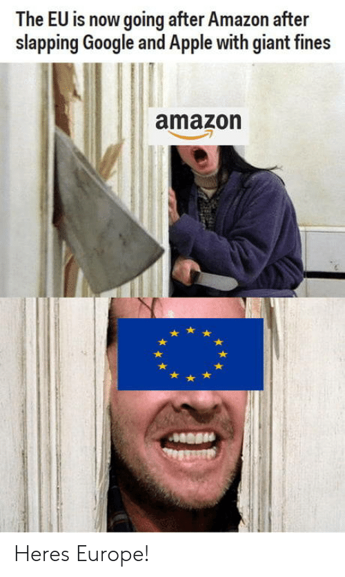Amazon, Apple, and Google: The EU is now going after Amazon after  slapping Google and Apple with giant fines  amazon Heres Europe!