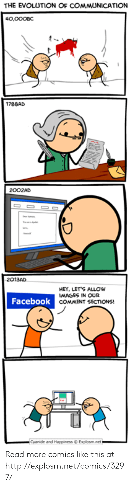 Explosm Net: THE EVOLUTION OF COMMUNICATION  40,000BC  1788AD  2002AD  2013AD  HEY, LETS ALLOW  IMAGES IN OUR  Facebook COMMENT SECTIONS!  Cyanide and Happiness Explosm.net Read more comics like this at http://explosm.net/comics/3297/