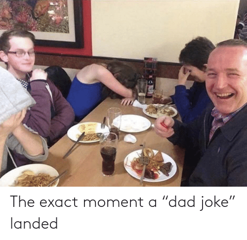 "moment: The exact moment a ""dad joke"" landed"
