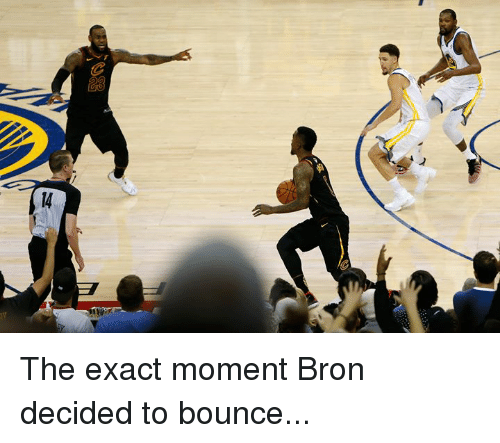 Moment, Bron, and Bounce: The exact moment Bron decided to bounce...
