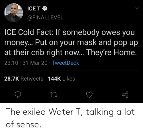Water: The exiled Water T, talking a lot of sense.