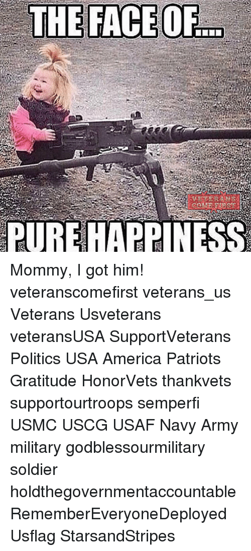 Pure Happiness: THE FACE  PURE  HAPPINESS Mommy, I got him! veteranscomefirst veterans_us Veterans Usveterans veteransUSA SupportVeterans Politics USA America Patriots Gratitude HonorVets thankvets supportourtroops semperfi USMC USCG USAF Navy Army military godblessourmilitary soldier holdthegovernmentaccountable RememberEveryoneDeployed Usflag StarsandStripes
