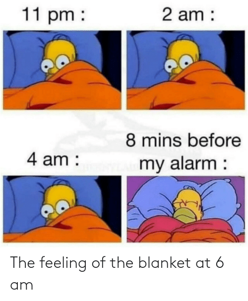 feeling: The feeling of the blanket at 6 am