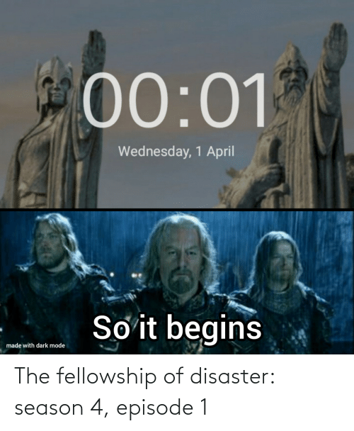 Season: The fellowship of disaster: season 4, episode 1