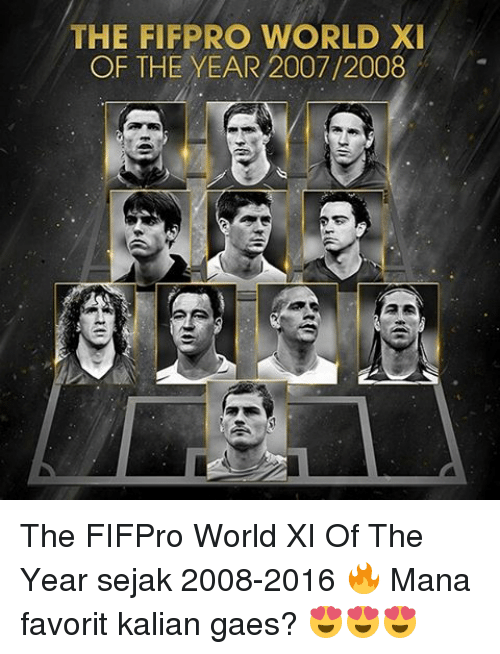 favoritism: THE FIFPRO WORLD XI  OF THE YEAR 2007/2008 The FIFPro World XI Of The Year sejak 2008-2016 🔥 Mana favorit kalian gaes? 😍😍😍