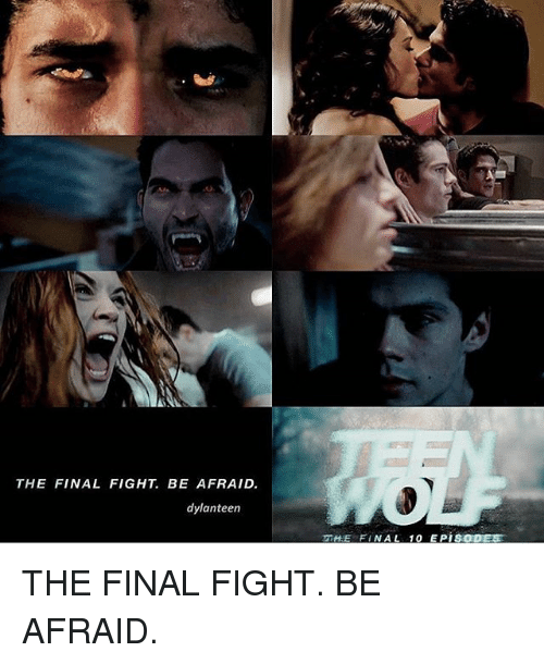 final fight: THE FINAL FIGHT. BE AFRAID.  dylanteen  THE FINAL 10 EPISODE THE FINAL FIGHT. BE AFRAID.