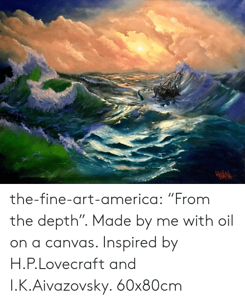 "Canvas: the-fine-art-america:  ""From the depth"". Made by me with oil on a canvas. Inspired by H.P.Lovecraft and I.K.Aivazovsky. 60x80cm"