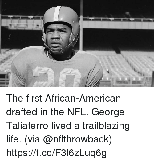 Life, Memes, and Nfl: The first African-American drafted in the NFL.  George Taliaferro lived a trailblazing life. (via @nflthrowback) https://t.co/F3l6zLuq6g
