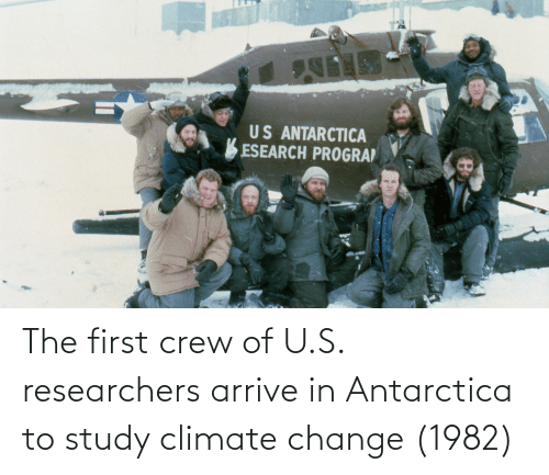 Antarctica: The first crew of U.S. researchers arrive in Antarctica to study climate change (1982)