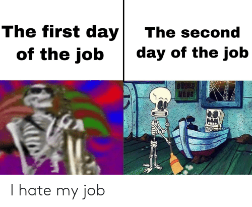 Dank Memes, Job, and Day: The first day  The second  day of the job  of the job  ORDER  HERS I hate my job