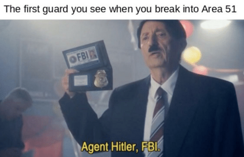 Fbi, Break, and Hitler: The first guard you see when you break into Area 51  FBI  Agent Hitler,FBI.