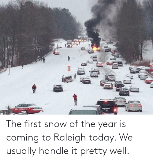 Is Coming: The first snow of the year is coming to Raleigh today. We usually handle it pretty well.