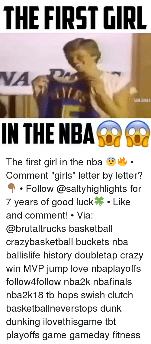 "Basketball, Crazy, and Dunk: THE FIRSTGIRL  VA  SIDEJUNES  INTHE NBA The first girl in the nba 😨🔥 • Comment ""girls"" letter by letter?👇🏾 • Follow @saltyhighlights for 7 years of good luck🍀 • Like and comment! • Via: @brutaltrucks basketball crazybasketball buckets nba ballislife history doubletap crazy win MVP jump love nbaplayoffs follow4follow nba2k nbafinals nba2k18 tb hops swish clutch basketballneverstops dunk dunking ilovethisgame tbt playoffs game gameday fitness"