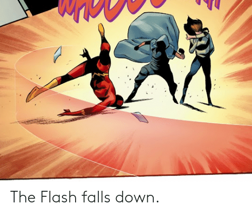 The Flash, Flash, and Down: The Flash falls down.