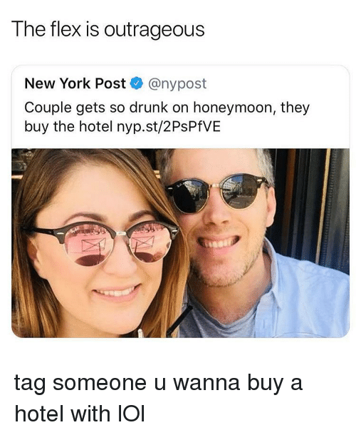 So Drunk: The flex is outrageous  New York Post@nypost  Couple gets so drunk on honeymoon, they  buy the hotel nyp.st/2PsPfVE tag someone u wanna buy a hotel with lOl